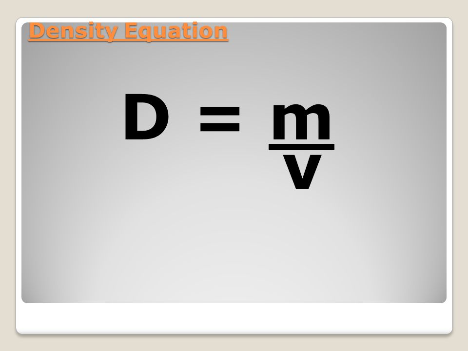 Density Equation D = m v