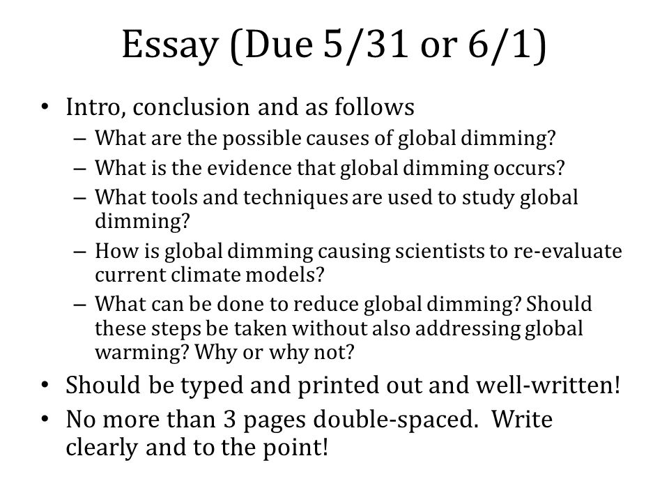Essay (Due 5/31 or 6/1) Intro, conclusion and as follows – What are the possible causes of global dimming.