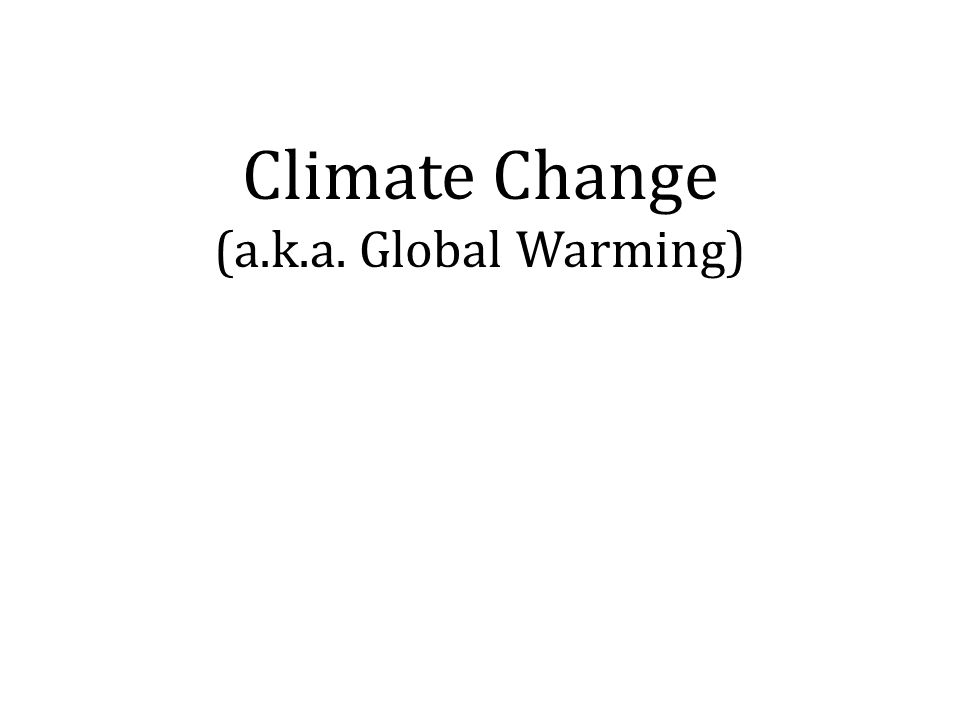 Climate Change (a.k.a. Global Warming)