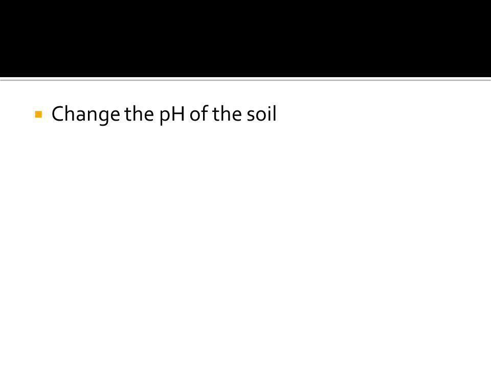  Change the pH of the soil