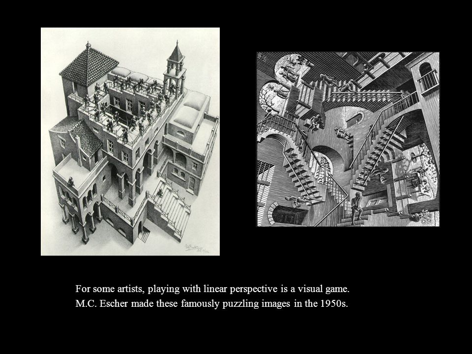 For some artists, playing with linear perspective is a visual game. M.C. Escher made these famously puzzling images in the 1950s.