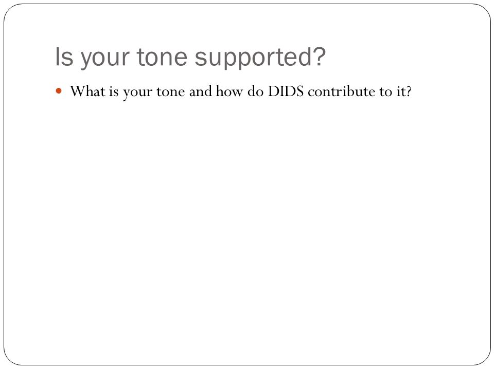 Is your tone supported What is your tone and how do DIDS contribute to it