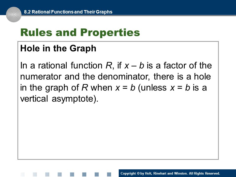 Copyright © by Holt, Rinehart and Winston. All Rights Reserved. Rules and Properties Hole in the Graph 8.2 Rational Functions and Their Graphs In a ra
