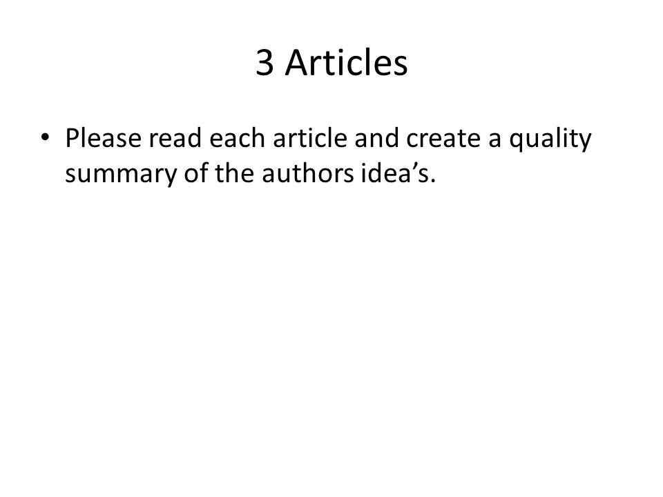 3 Articles Please read each article and create a quality summary of the authors idea's.