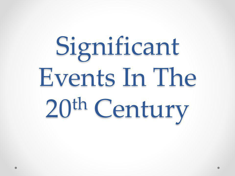 Significant Events In The 20 th Century