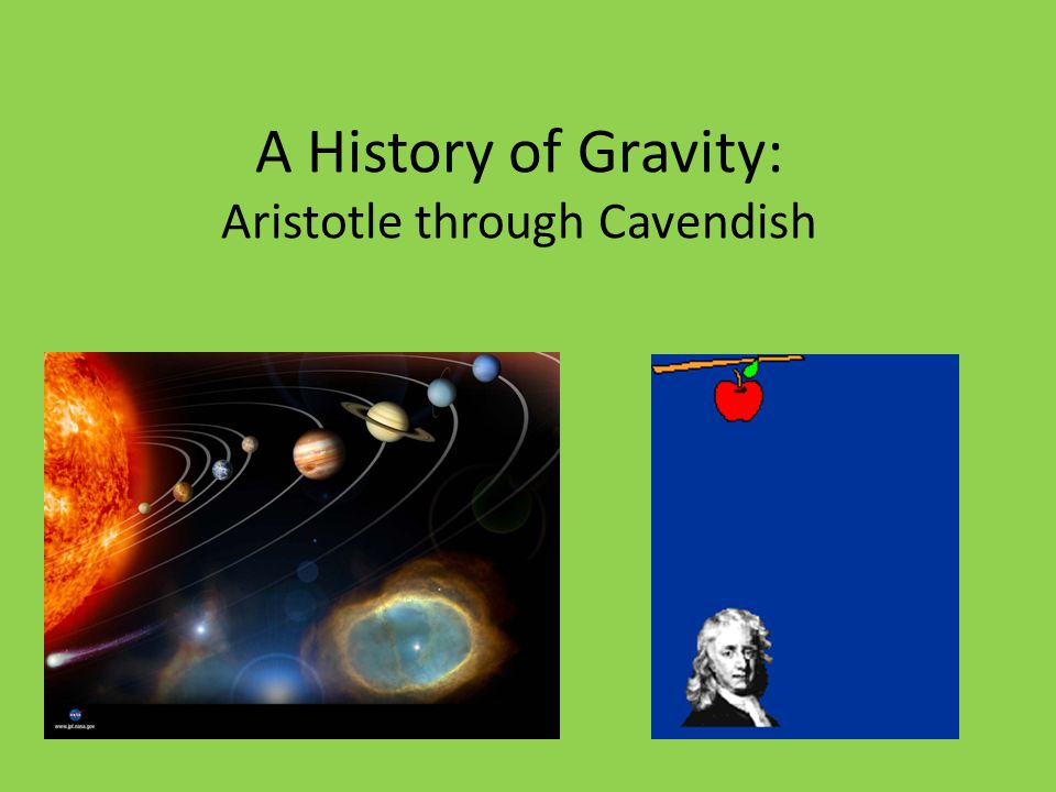 Ancient and Pre-Modern Theories Aristotle's theory of four elements – Earth moves to earth, – heavier objects fall faster