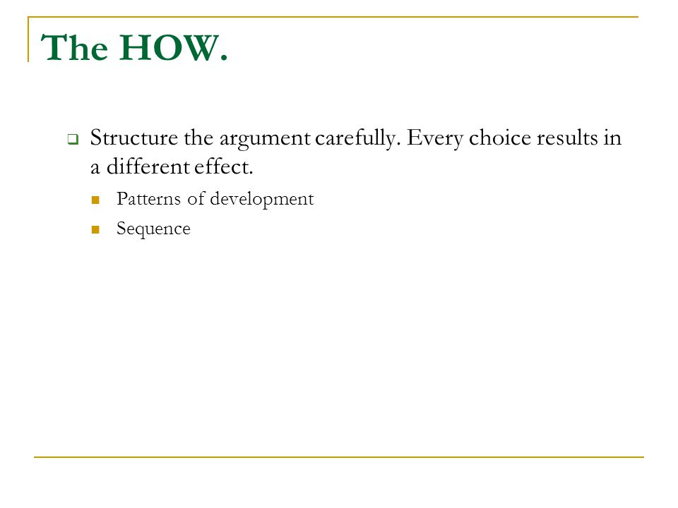 The HOW.  Structure the argument carefully. Every choice results in a different effect. Patterns of development Sequence