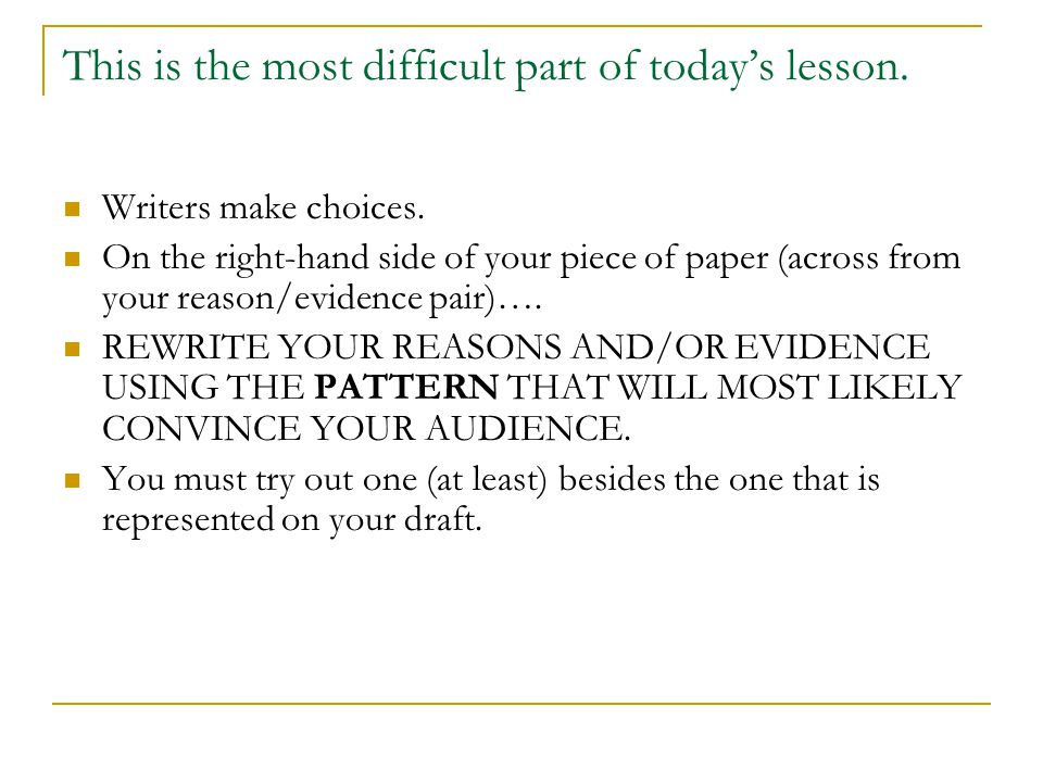 This is the most difficult part of today's lesson. Writers make choices. On the right-hand side of your piece of paper (across from your reason/eviden