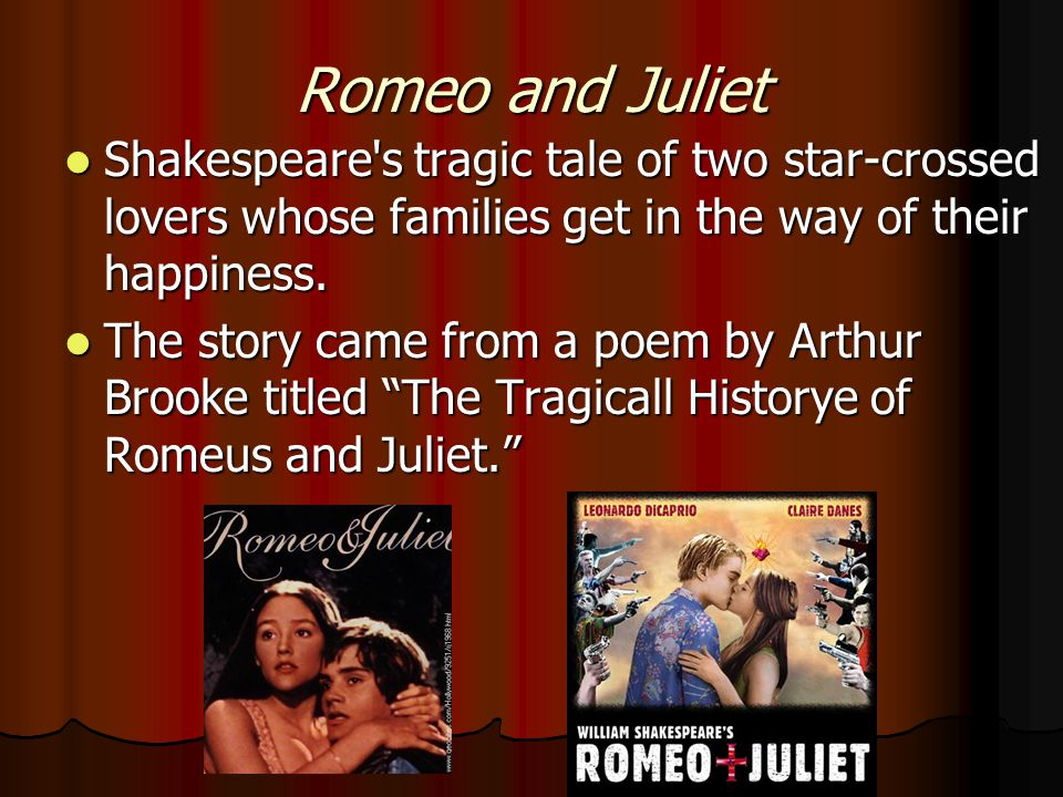 Romeo and Juliet Shakespeare s tragic tale of two star-crossed lovers whose families get in the way of their happiness.
