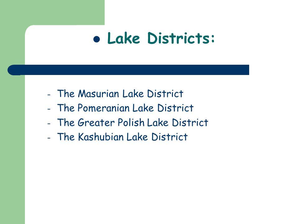 – The Masurian Lake District – The Pomeranian Lake District – The Greater Polish Lake District – The Kashubian Lake District Lake Districts: