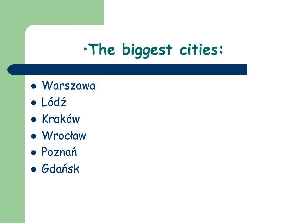 The biggest cities: Warszawa Lódź Kraków Wrocław Poznań Gdańsk