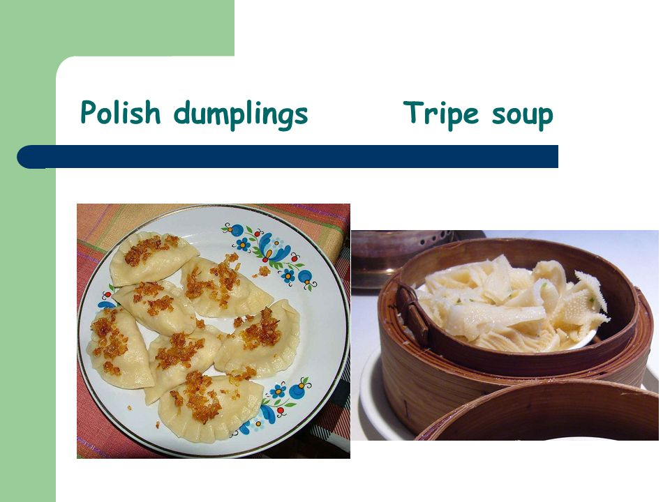 Polish dumplingsTripe soup