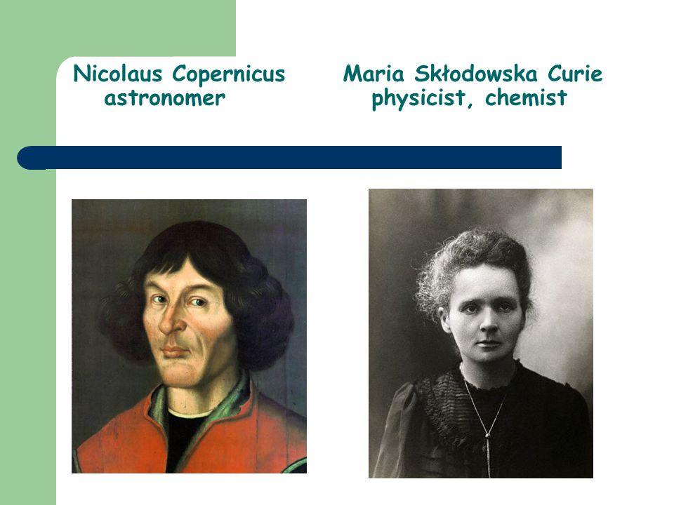 Nicolaus CopernicusMaria Skłodowska Curie astronomer physicist, chemist