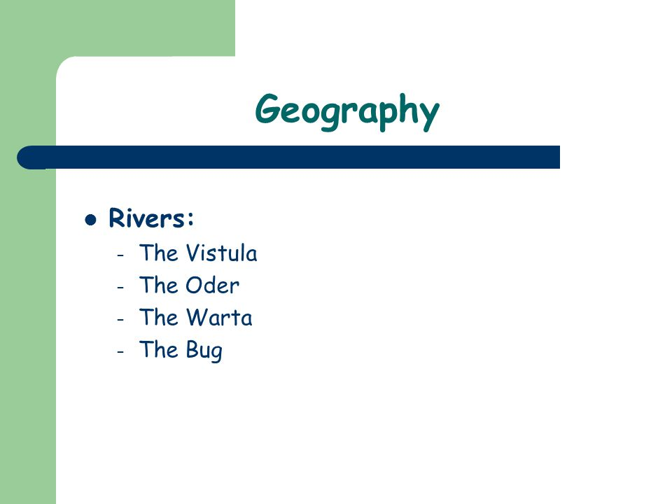 Geography Rivers: – The Vistula – The Oder – The Warta – The Bug