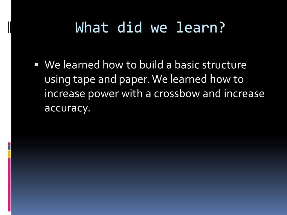 What did we learn.  We learned how to build a basic structure using tape and paper.