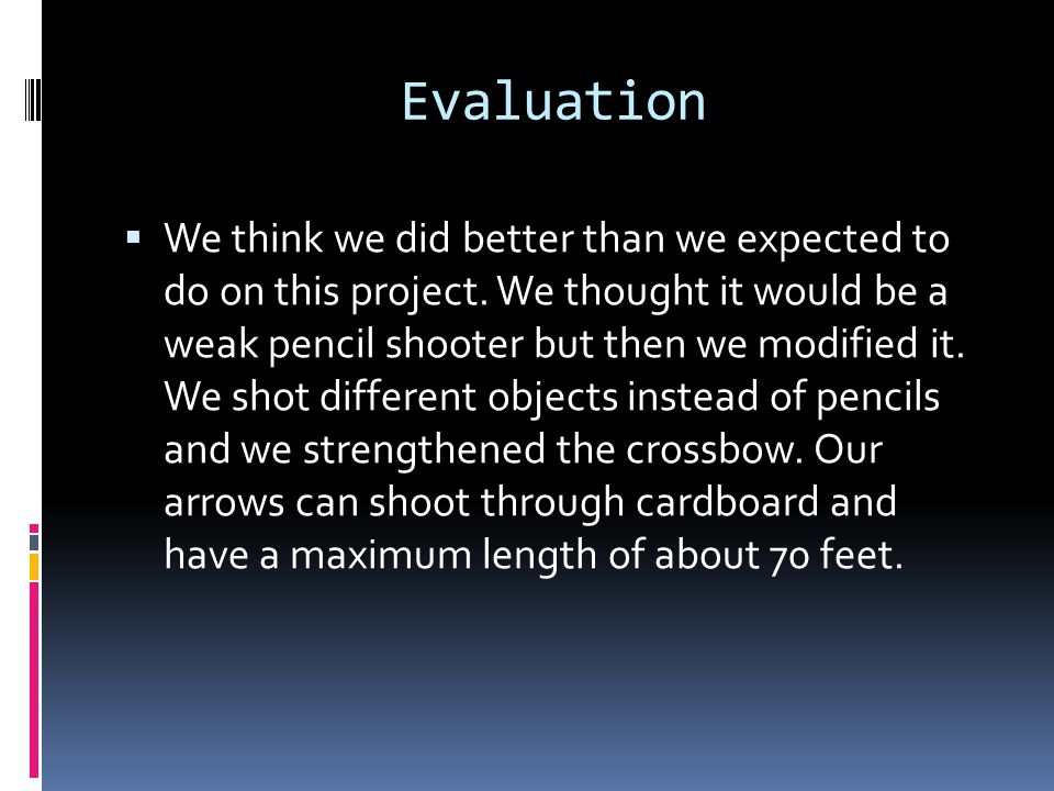 Evaluation  We think we did better than we expected to do on this project.