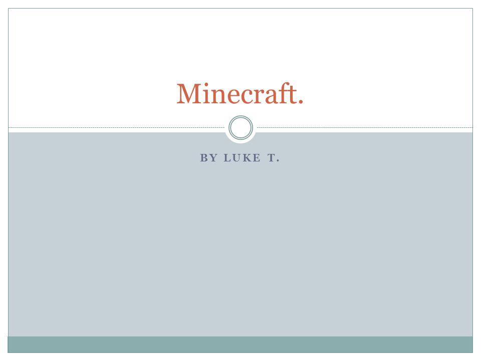 BY LUKE T. Minecraft.