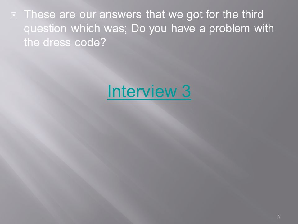 8  These are our answers that we got for the third question which was; Do you have a problem with the dress code.