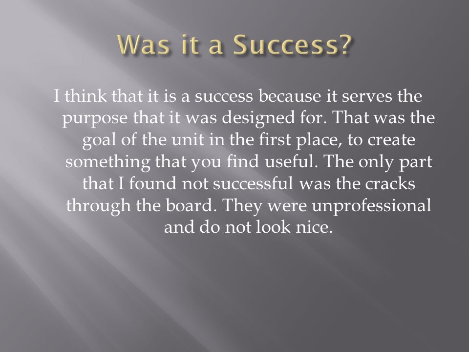 I think that it is a success because it serves the purpose that it was designed for.
