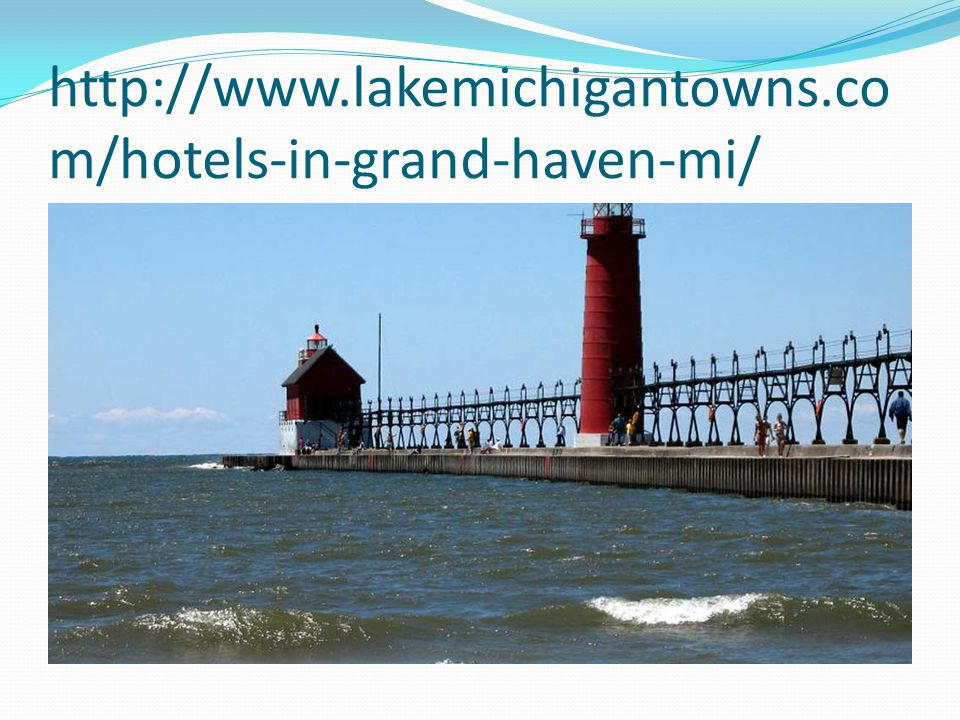 http://www.lakemichigantowns.co m/hotels-in-grand-haven-mi/