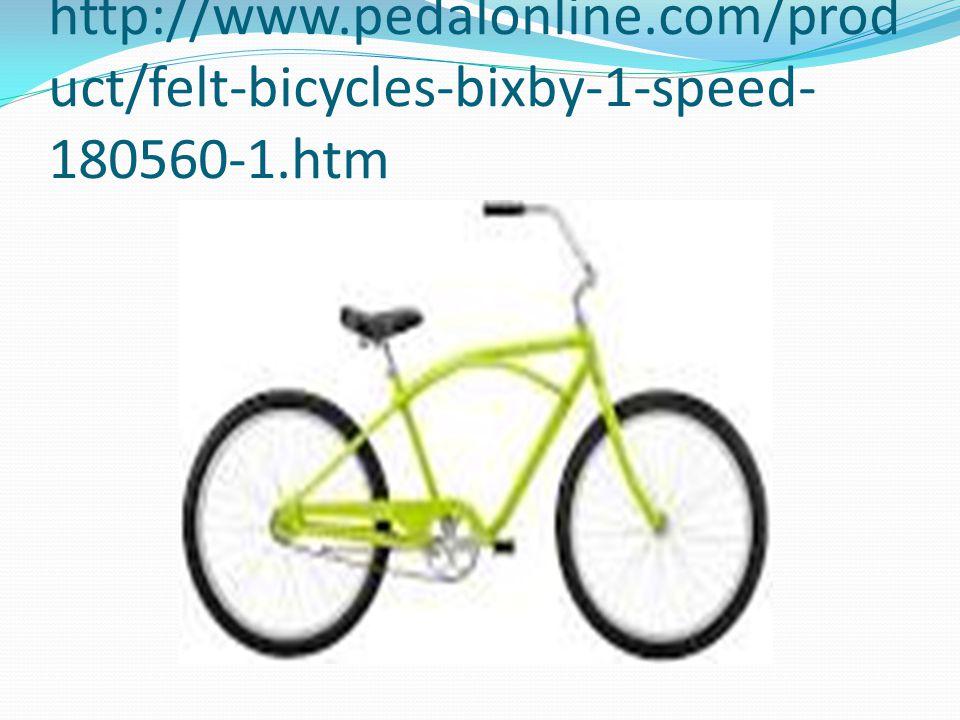 http://www.pedalonline.com/prod uct/felt-bicycles-bixby-1-speed- 180560-1.htm