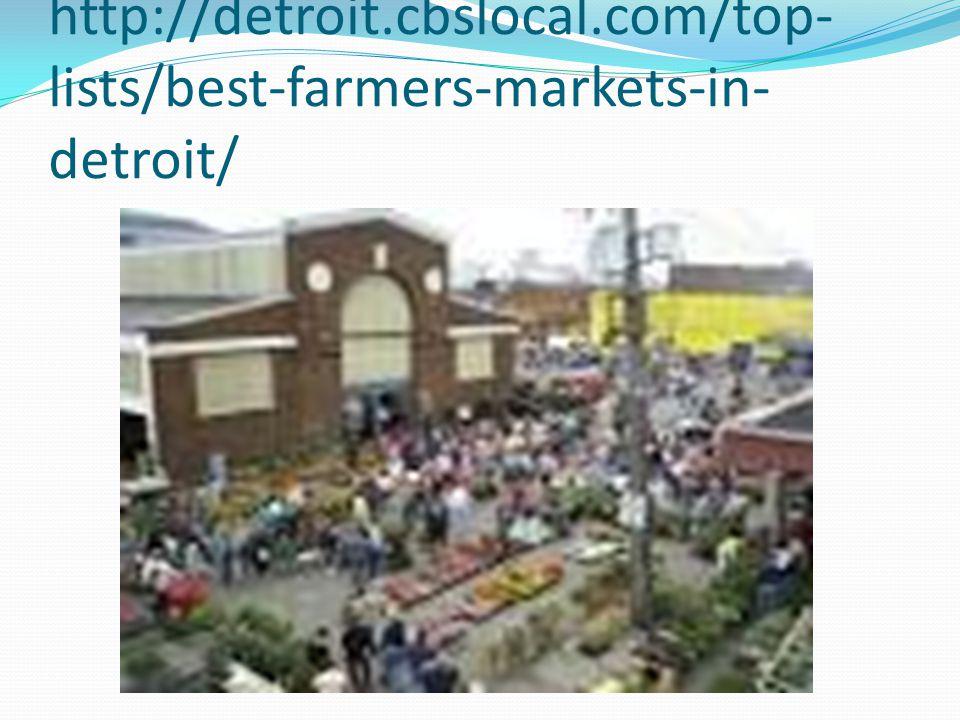http://detroit.cbslocal.com/top- lists/best-farmers-markets-in- detroit/