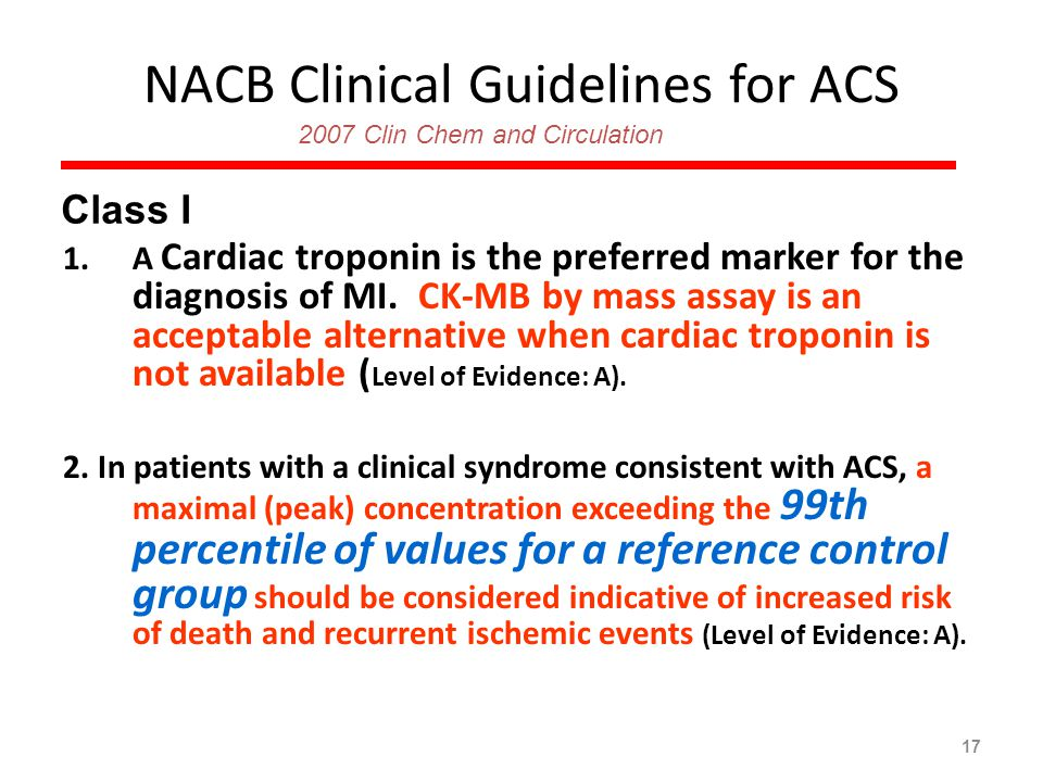 17 1.A Cardiac troponin is the preferred marker for the diagnosis of MI.