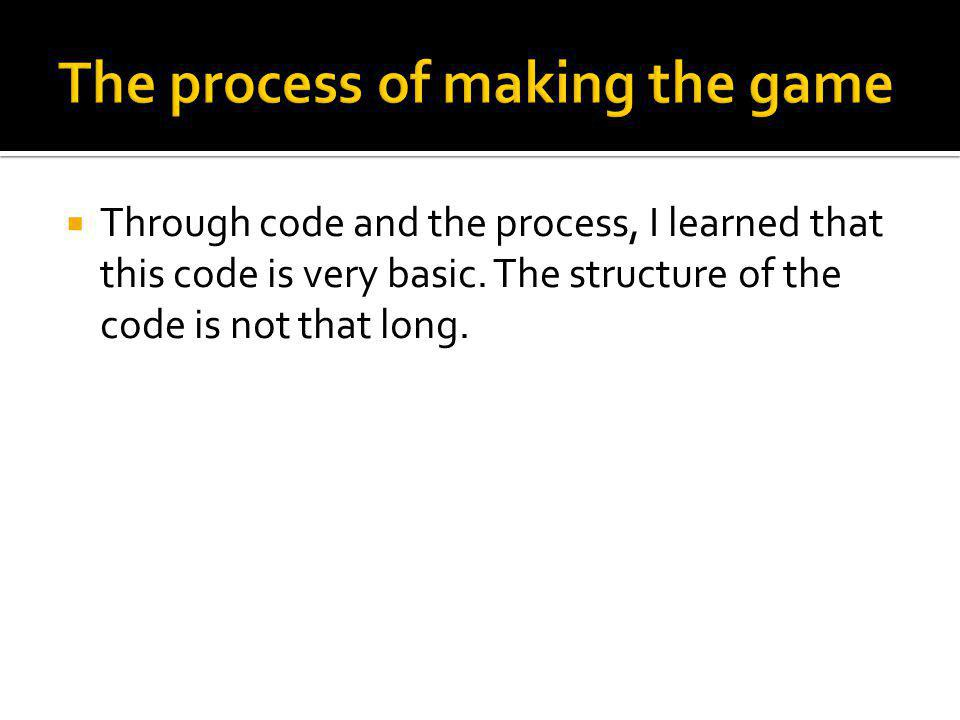  Through code and the process, I learned that this code is very basic.