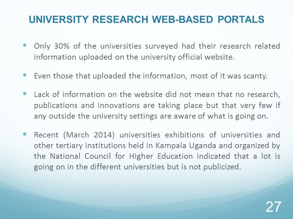 UNIVERSITY RESEARCH WEB-BASED PORTALS  Only 30% of the universities surveyed had their research related information uploaded on the university official website.