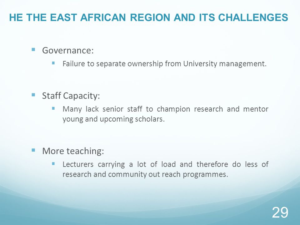 HE THE EAST AFRICAN REGION AND ITS CHALLENGES  Governance:  Failure to separate ownership from University management.