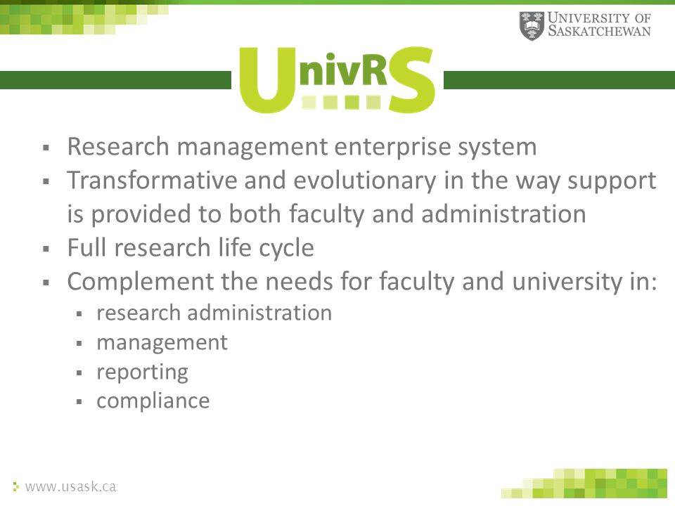 www.usask.ca  Research management enterprise system  Transformative and evolutionary in the way support is provided to both faculty and administrati