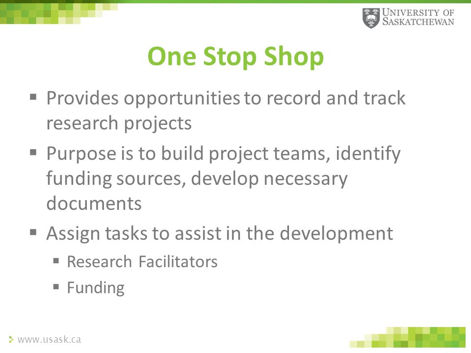www.usask.ca  Provides opportunities to record and track research projects  Purpose is to build project teams, identify funding sources, develop nec