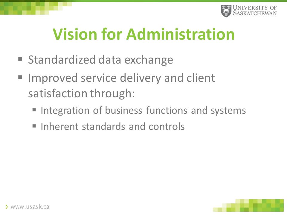 www.usask.ca  Standardized data exchange  Improved service delivery and client satisfaction through:  Integration of business functions and systems
