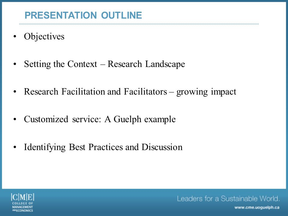 Objectives Setting the Context – Research Landscape Research Facilitation and Facilitators – growing impact Customized service: A Guelph example Identifying Best Practices and Discussion PRESENTATION OUTLINE