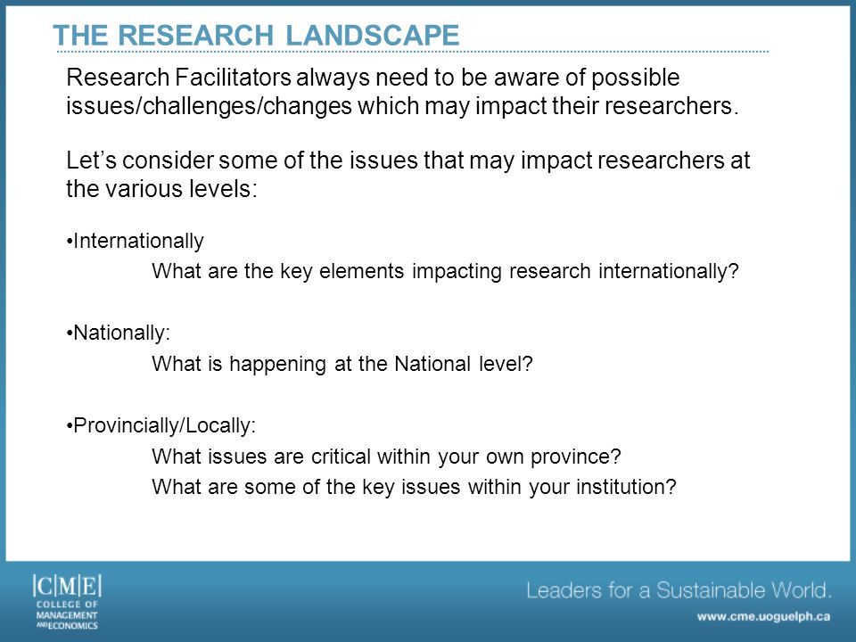 THE RESEARCH LANDSCAPE Research Facilitators always need to be aware of possible issues/challenges/changes which may impact their researchers.