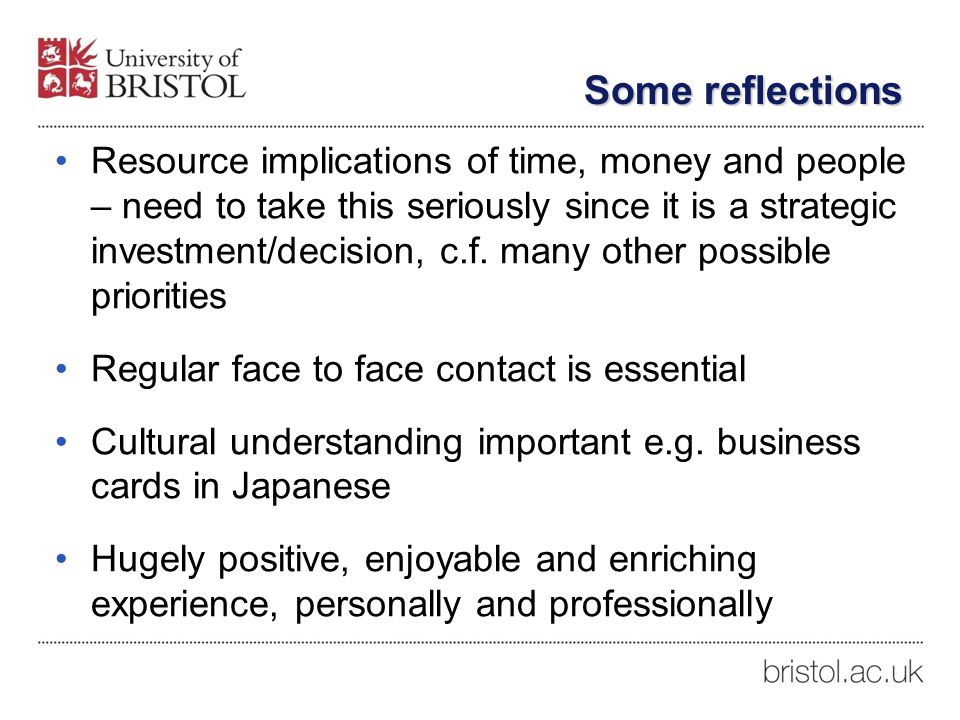Some reflections Resource implications of time, money and people – need to take this seriously since it is a strategic investment/decision, c.f.