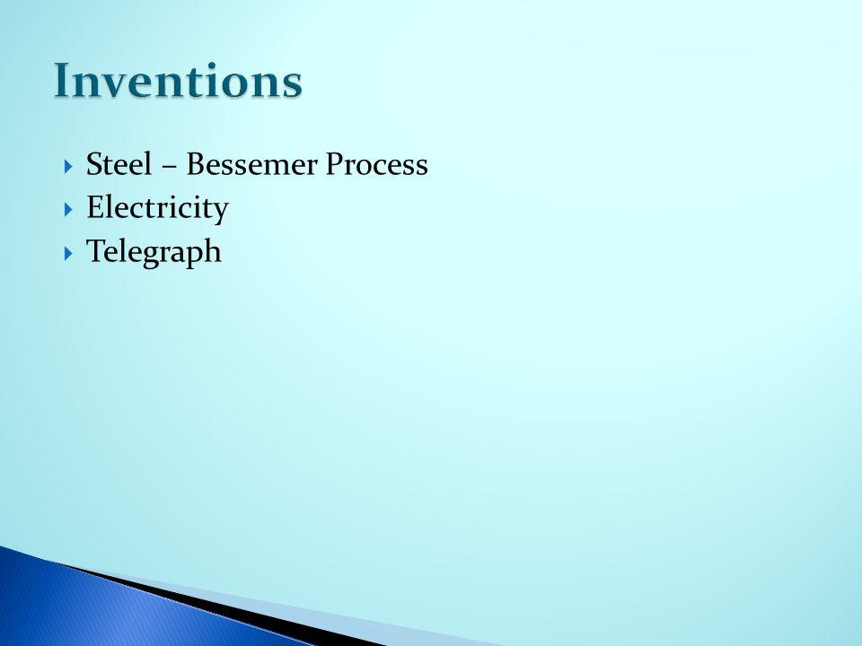  Steel – Bessemer Process  Electricity  Telegraph