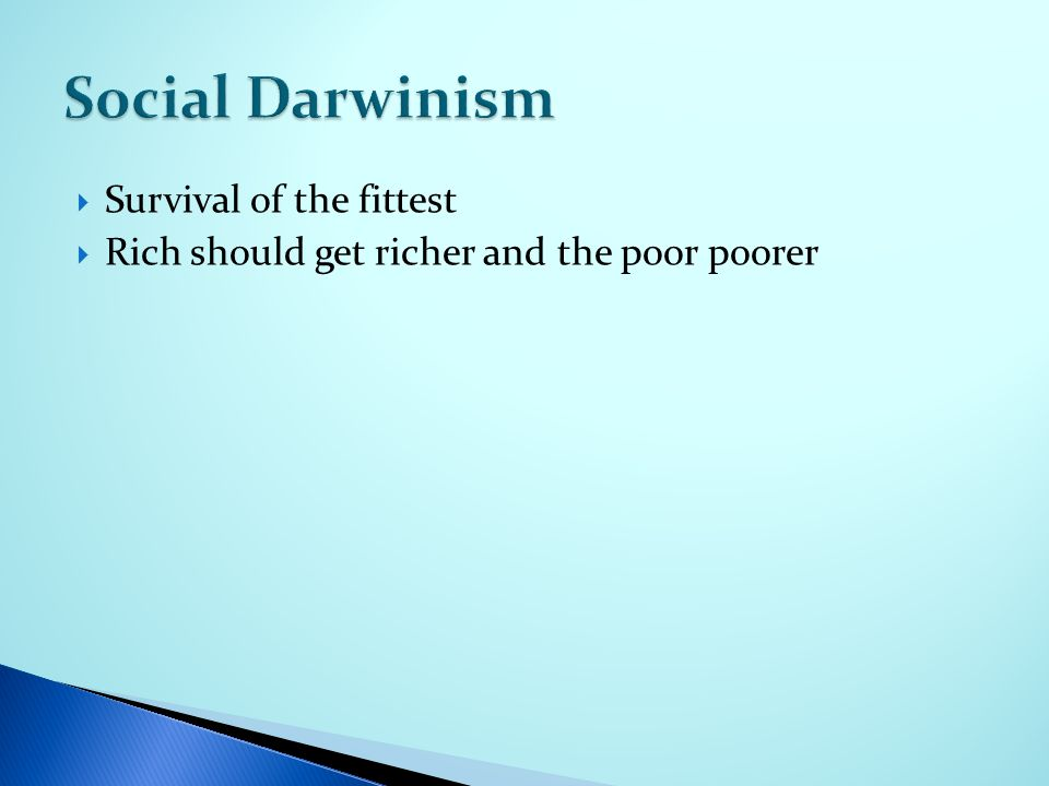  Survival of the fittest  Rich should get richer and the poor poorer