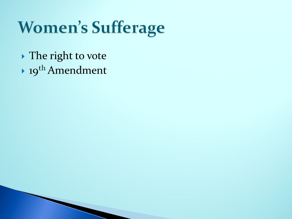  The right to vote  19 th Amendment