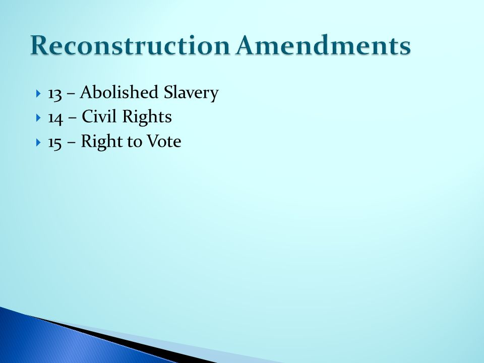 13 – Abolished Slavery  14 – Civil Rights  15 – Right to Vote
