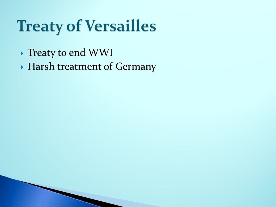  Treaty to end WWI  Harsh treatment of Germany