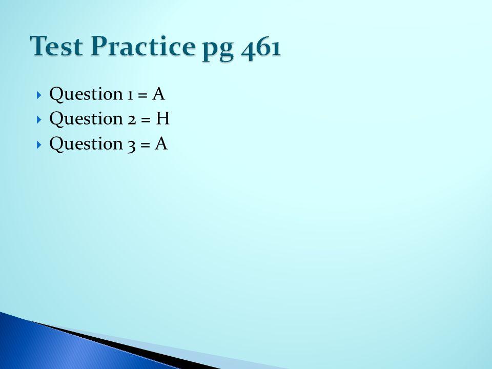  Question 1 = A  Question 2 = H  Question 3 = A