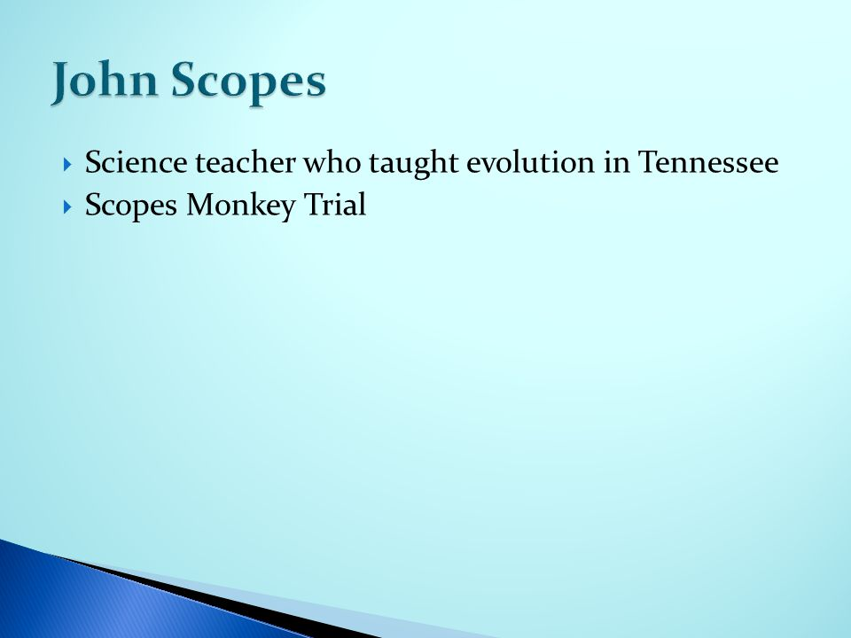  Science teacher who taught evolution in Tennessee  Scopes Monkey Trial