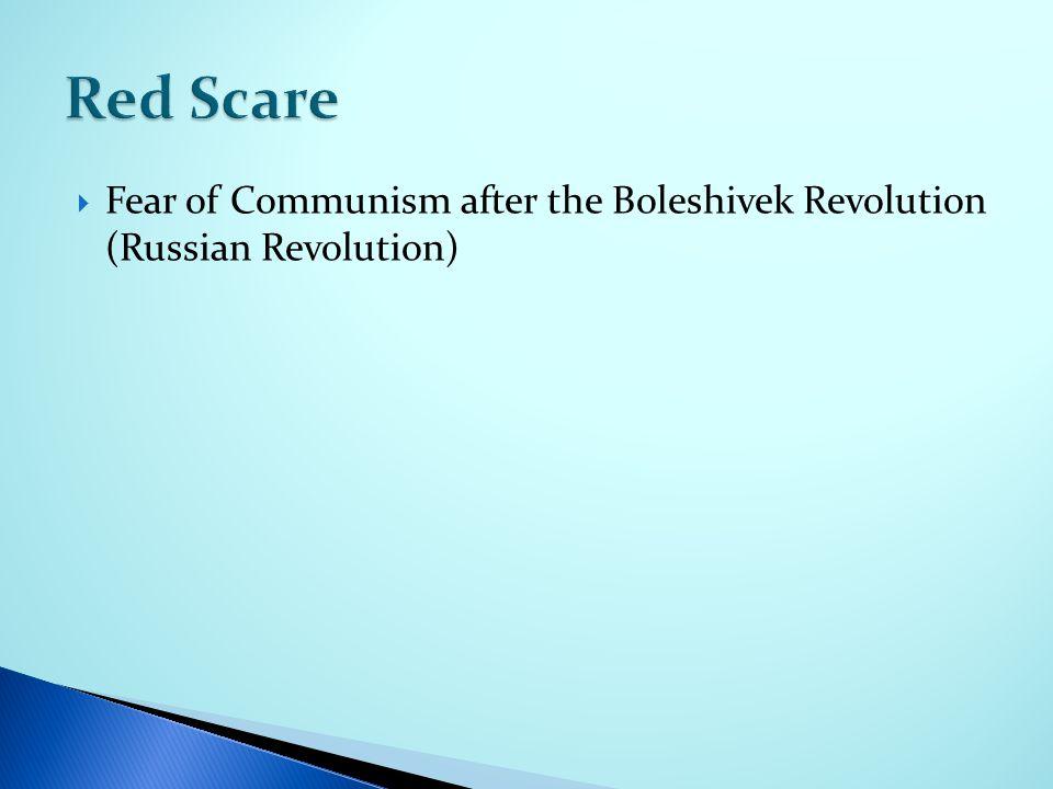  Fear of Communism after the Boleshivek Revolution (Russian Revolution)