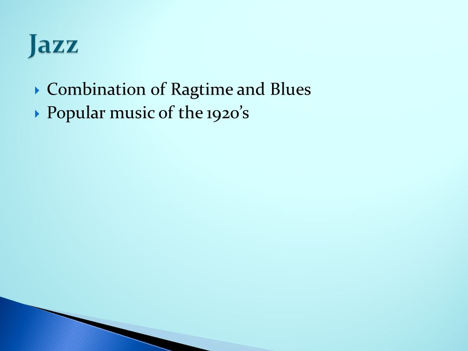  Combination of Ragtime and Blues  Popular music of the 1920's