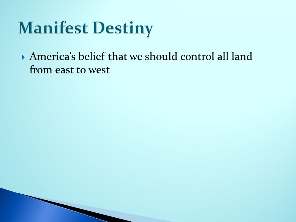  America's belief that we should control all land from east to west