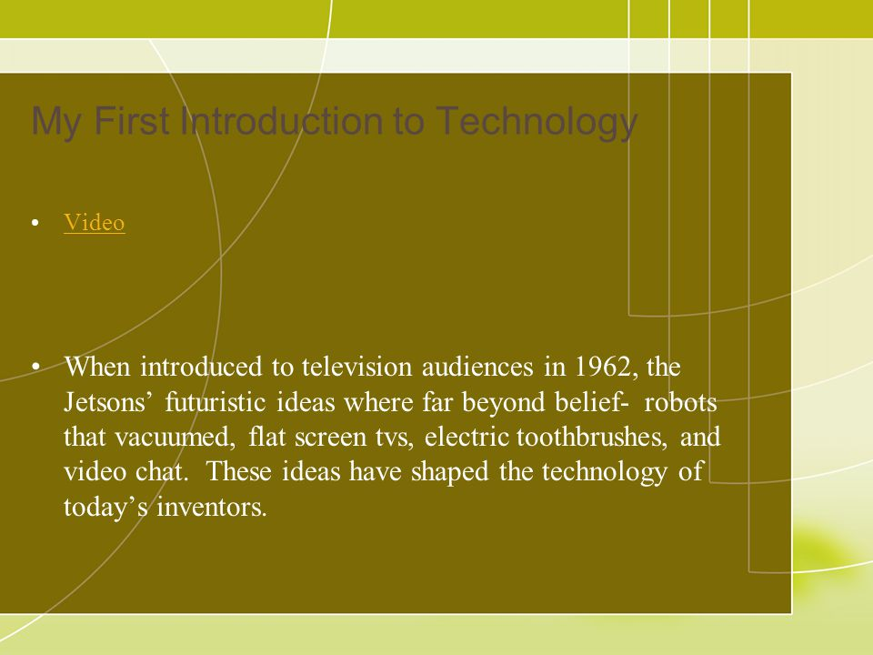 My First Introduction to Technology Video When introduced to television audiences in 1962, the Jetsons' futuristic ideas where far beyond belief- robo