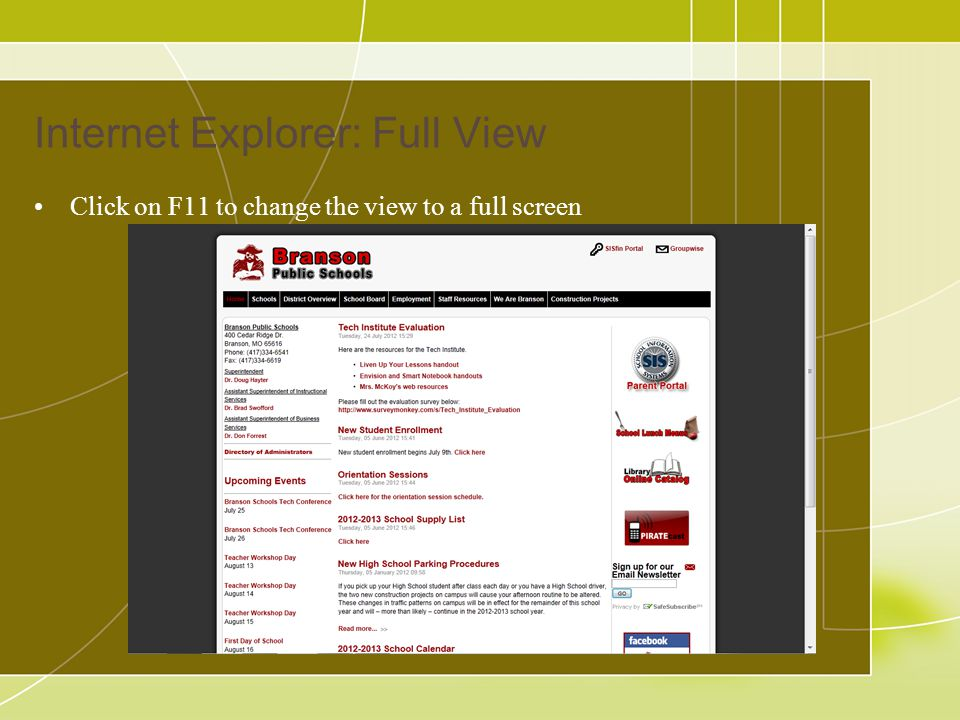 Internet Explorer: Full View Click on F11 to change the view to a full screen