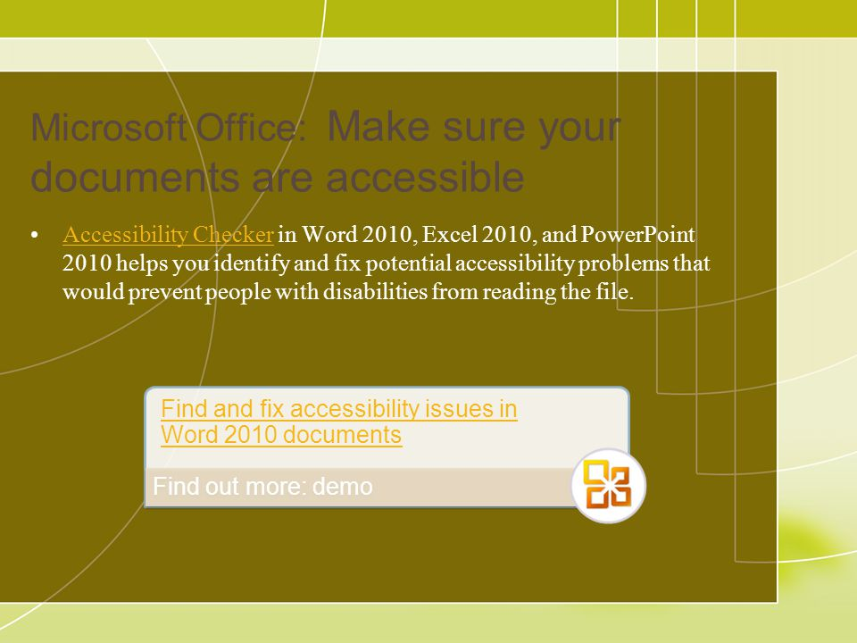 Microsoft Office: Make sure your documents are accessible Accessibility Checker in Word 2010, Excel 2010, and PowerPoint 2010 helps you identify and f