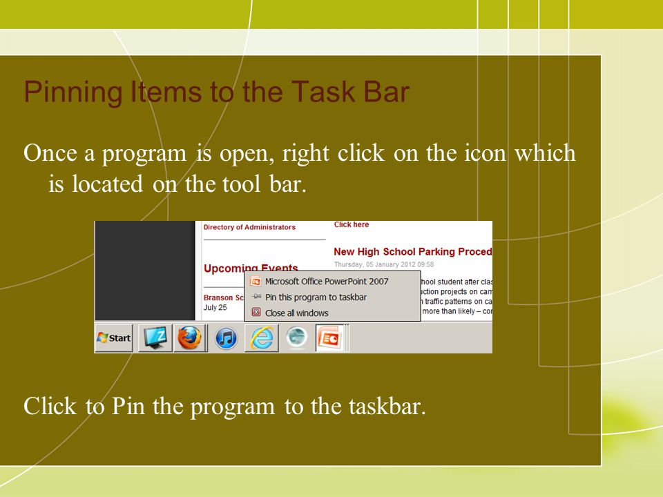 Pinning Items to the Task Bar Once a program is open, right click on the icon which is located on the tool bar.
